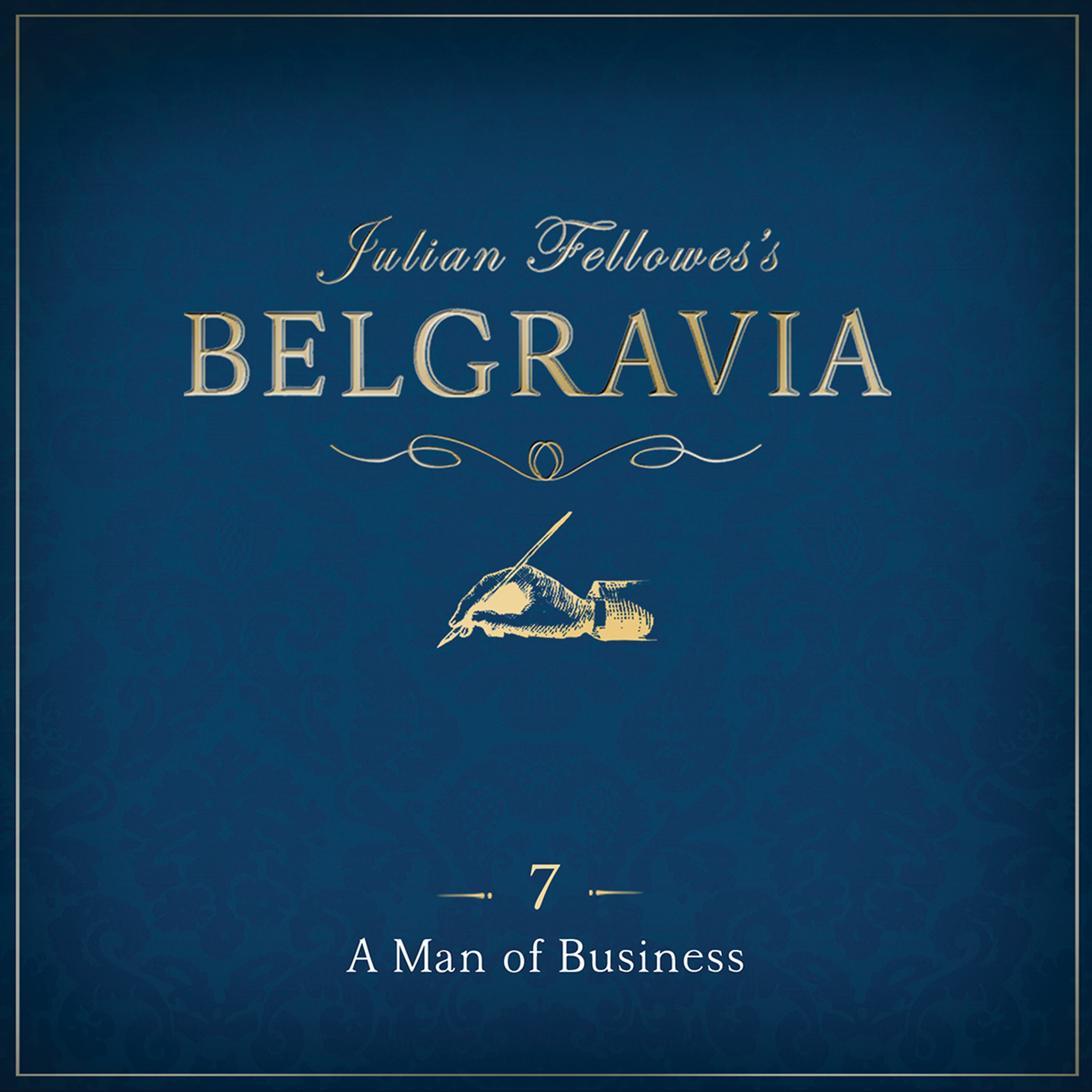 Printable Julian Fellowes' Belgravia, Episode 7: A Man of Business Audiobook Cover Art