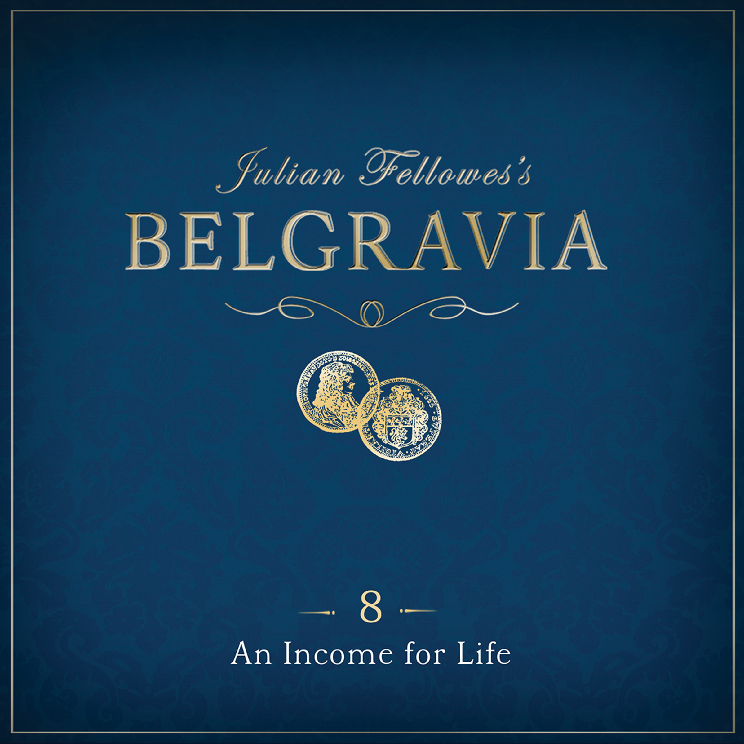 Printable Julian Fellowes' Belgravia, Episode 8: An Income for Life Audiobook Cover Art