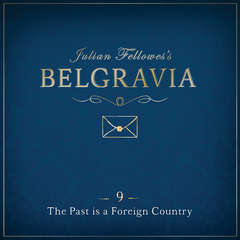 Julian Fellowess Belgravia Episode 9: The Past is a Foreign Country Audiobook, by Julian Fellowes