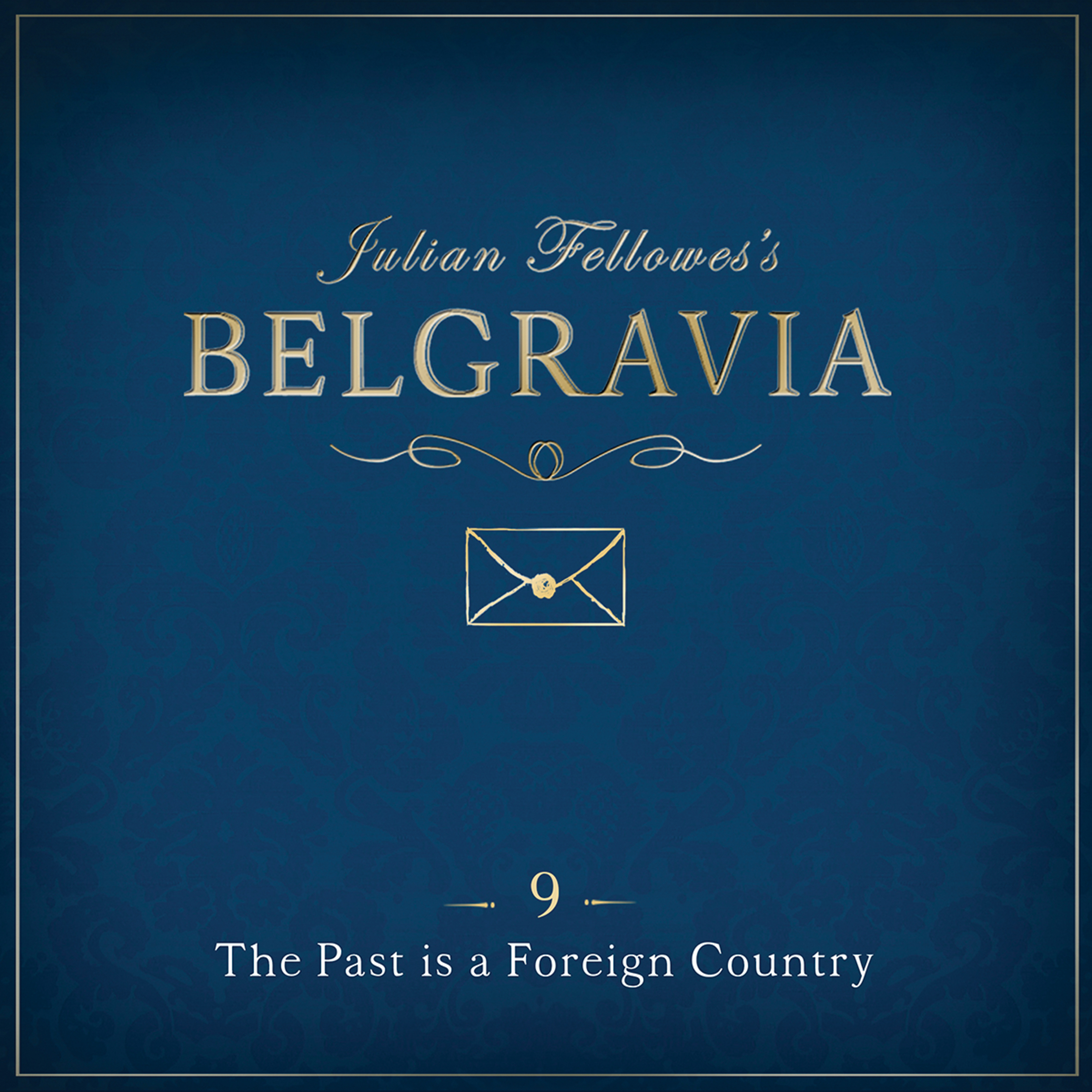 Printable Julian Fellowes' Belgravia, Episode 9: The Past Is a Foreign Country Audiobook Cover Art