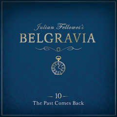 Julian Fellowess Belgravia Episode 10: The Past Comes Back Audiobook, by Julian Fellowes