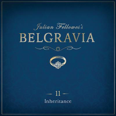 Julian Fellowess Belgravia Episode 11: Inheritance Audiobook, by Julian Fellowes