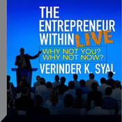 The Entrepreneur Within Live Seminar: Why Not You?  Why Not Now? Audiobook, by Verinder K. Syal