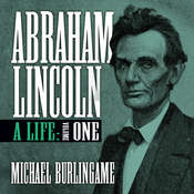 Abraham Lincoln, Vol. 1: A Life (Volume One) Audiobook, by Michael Burlingame