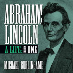 Abraham Lincoln, Vol. 1: A Life (Volume One) Audiobook, by