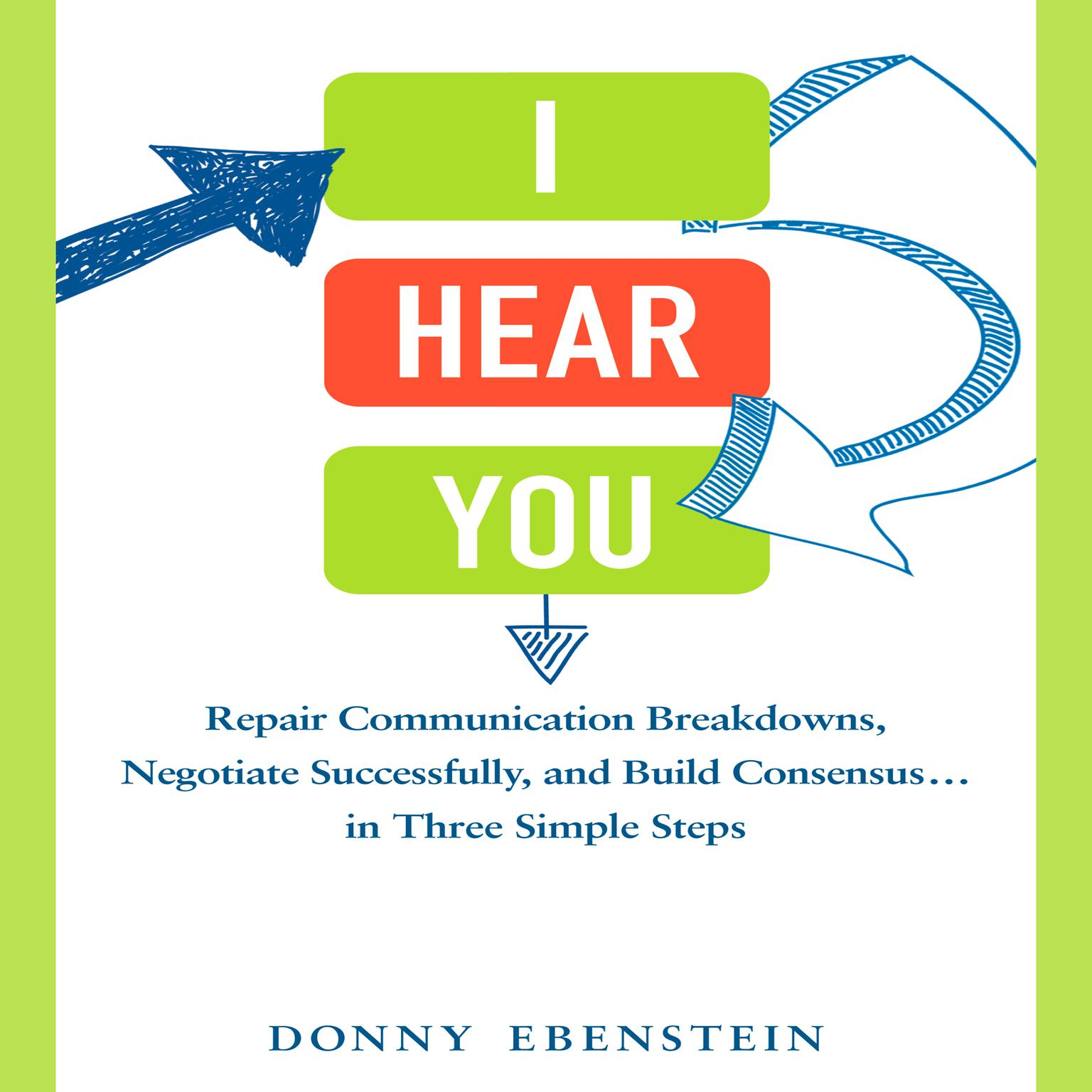 Printable I Hear You: Repair Communication Breakdowns, Negotiate Successfully, and Build Consensus... in Three Easy Steps Audiobook Cover Art