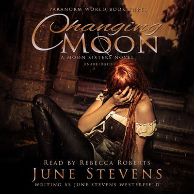 Changing Moon: A Moon Sisters Novel Audiobook, by June Stevens Westerfield