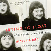 Trying to Float: Chronicles of a Girl in the Chelsea Hotel, by Nicolaia Rips