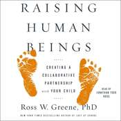 Raising Human Beings: Creating a Collaborative Partnership with Your Child, by Ross W. Greene