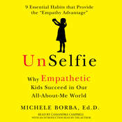UnSelfie: Why Empathetic Kids Succeed in Our All-About-Me World, by Michele Borba
