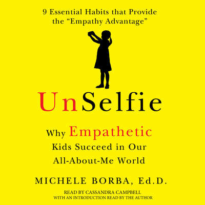 UnSelfie: Why Empathetic Kids Succeed in Our All-about-Me World Audiobook, by Michele Borba