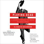 Playing Dead: A Journey Through the World of Death Fraud Audiobook, by Elizabeth Greenwood
