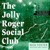 The Jolly Roger Social Club: A True Story of a Killer in Paradise Audiobook, by Nick Foster