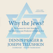 Why the Jews?: The Reason for Anti-Semitism, the Most Accurate Predictor of Human Evil, by Dennis Prager