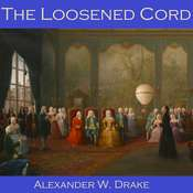 The Loosened Cord Audiobook, by Alexander W. Drake