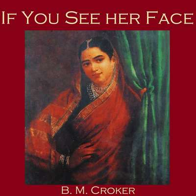 If You See Her Face Audiobook, by B. M. Croker