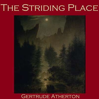 The Striding Place Audiobook, by Gertrude Atherton