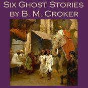 Six Ghost Stories by B. M. Croker Audiobook, by B. M. Croker