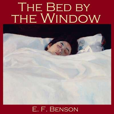 The Bed by the Window Audiobook, by E. F. Benson