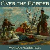 Over the Border Audiobook, by Morgan Robertson