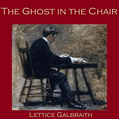 The Ghost in the Chair Audiobook, by Lettice Galbraith