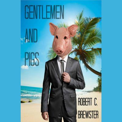 Gentlemen & Pigs: A Kaleb Martin Mystery Audiobook, by Robert C. Brewster