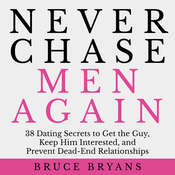 Never Chase Men Again: 38 Dating Secrets to Get the Guy, Keep Him Interested, and Prevent Dead-End Relationships Audiobook, by Bruce Bryans