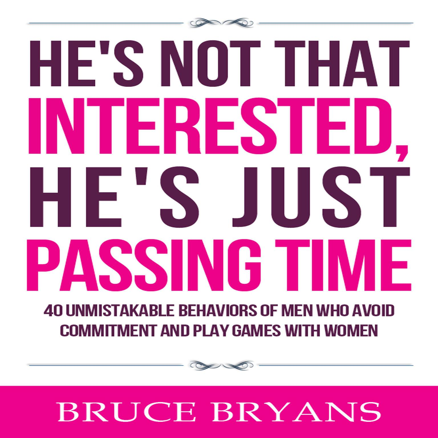Printable He's Not That Interested, He's Just Passing Time: 40 Unmistakable Behaviors of Men Who Avoid Commitment and Play Games with Women Audiobook Cover Art