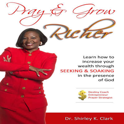 Pray & Grow Richer Audiobook, by Shirley K. Clark