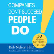 Companies Dont Succeed, People Do: 50 Ways to Motivate Your Team, by Bob Nelson