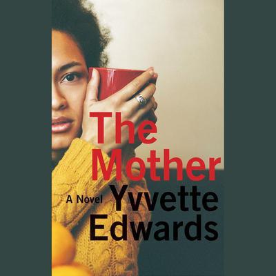 The Mother: A Novel Audiobook, by Yvvette Edwards