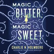 Magic Bitter, Magic Sweet Audiobook, by Charlie N. Holmberg