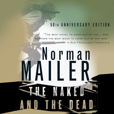 The Naked and the Dead, 50th Anniversary Edition Audiobook, by Norman Mailer