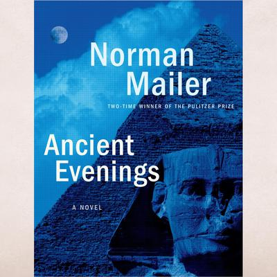 Ancient Evenings: A Novel Audiobook, by Norman Mailer