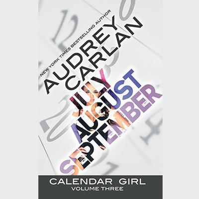 Calendar Girl: Volume Three: July, August, September Audiobook, by Audrey Carlan