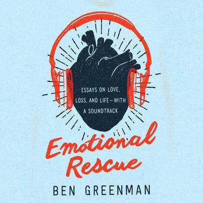 Emotional Rescue: Essays on Love, Loss, and Life--With a Soundtrack Audiobook, by Ben Greenman