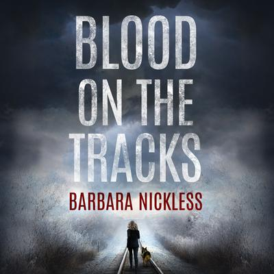 Blood on the Tracks Audiobook, by Barbara Nickless