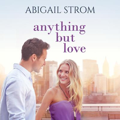 Anything But Love Audiobook, by Abigail Strom