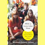 With a Love Like That: The Beatles and the Women Who Loved Them Audiobook, by Michael Feeney Callan