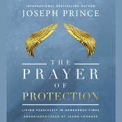 The Prayer of Protection: Living Fearlessly in Dangerous Times, by Joseph Prince