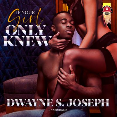 If Your Girl Only Knew Audiobook, by Dwayne S. Joseph