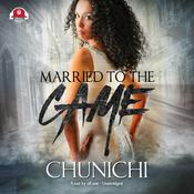 Married To The Game Audiobook, by Chunichi
