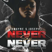 Never Say Never Audiobook, by Dwayne S. Joseph