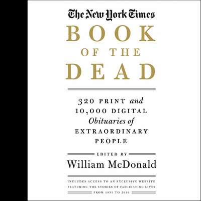 The New York Times Book of the Dead: Obituaries of Extraordinary People Audiobook, by William McDonald