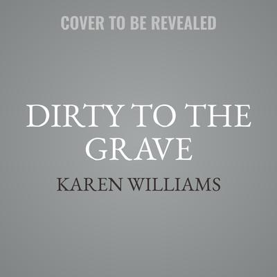 Dirty   to the Grave Audiobook, by Karen Williams