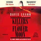 Killers of the Flower Moon: Oil, Money, Murder and the Birth of the FBI Audiobook, by David Grann