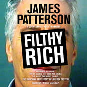 Filthy Rich: A Powerful Billionaire, the Sex Scandal that Undid Him, and All the Justice that Money Can Buy: The Shocking True Story of Jeffrey Epstein, by James Patterson, John Connolly, Tim Malloy