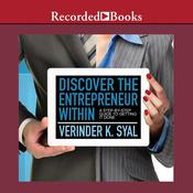 Discover the Entrepreneur Within: A Step-By-Step Guide To Getting It Done, by Verinder K. Syal