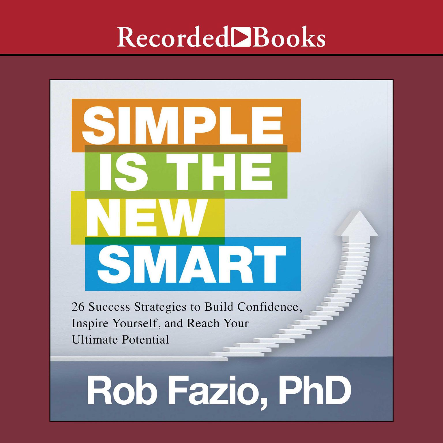 Printable Simple Is the New Smart: 26 Success Strategies to Build Confidence, Inspire Yourself, and Reach Your Ultimate Potential Audiobook Cover Art