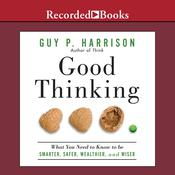Good Thinking: What You Need to Know to Be Smarter, Safer, Wealthier, And Wiser, by Guy P. Harrison